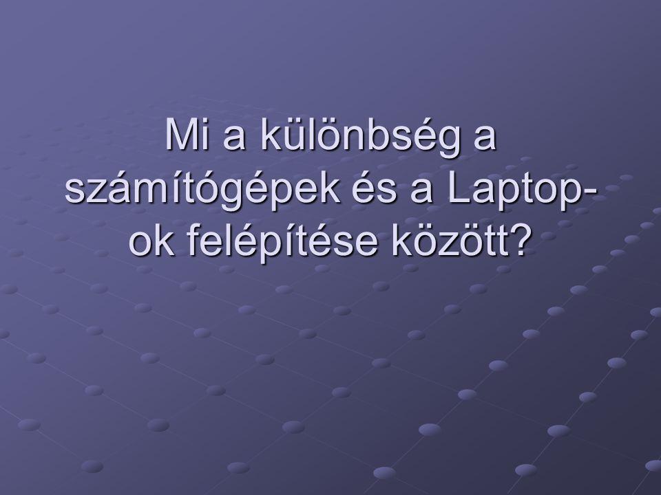 Mi a különbség a számítógépek és a Laptop- ok felépítése között?