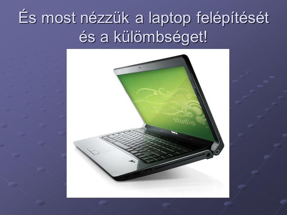 És most nézzük a laptop felépítését és a külömbséget!