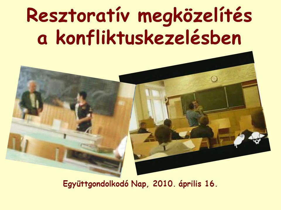 Resztoratív megközelítés a konfliktuskezelésben Együttgondolkodó Nap, 2010. április 16.