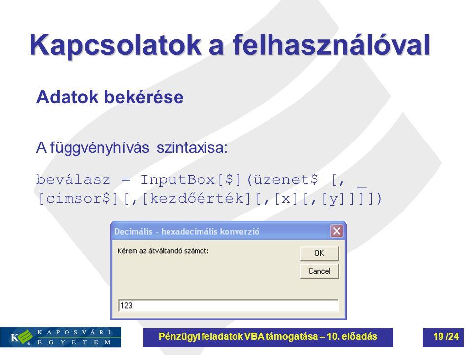 Kapcsolatok a felhasználóval Adatok bekérése A függvényhívás szintaxisa: beválasz = InputBox[$](üzenet$ [, _ [cimsor$][,[kezdőérték][,[x][,[y]]]]) Pén