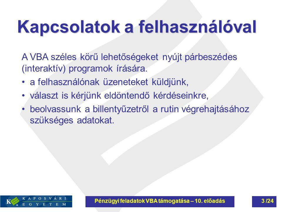 Köszönöm a figyelmet! Folyt köv. Pénzügyi feladatok VBA támogatása – 10. előadás24 /24