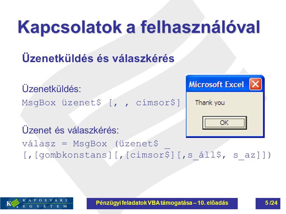 Kapcsolatok a felhasználóval Üzenetküldés és válaszkérés Üzenetküldés: MsgBox üzenet$ [' ' címsor$] Üzenet és válaszkérés: válasz = MsgBox (üzenet$ _