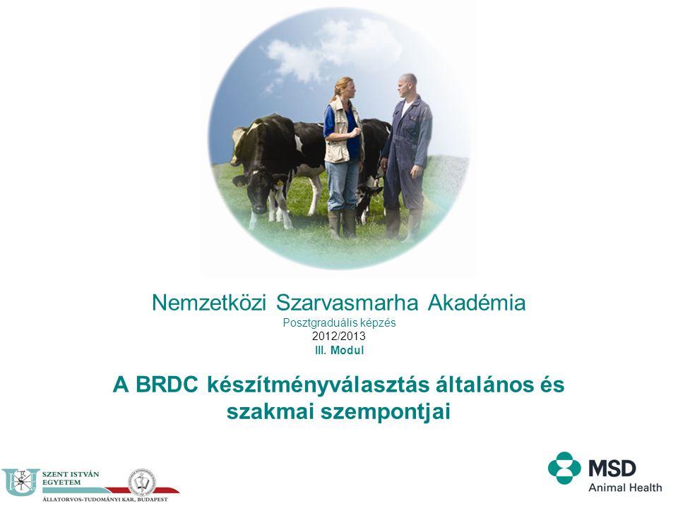 Nemzetközi Szarvasmarha Akadémia Posztgraduális képzés 2012/2013 III. Modul A BRDC készítményválasztás általános és szakmai szempontjai