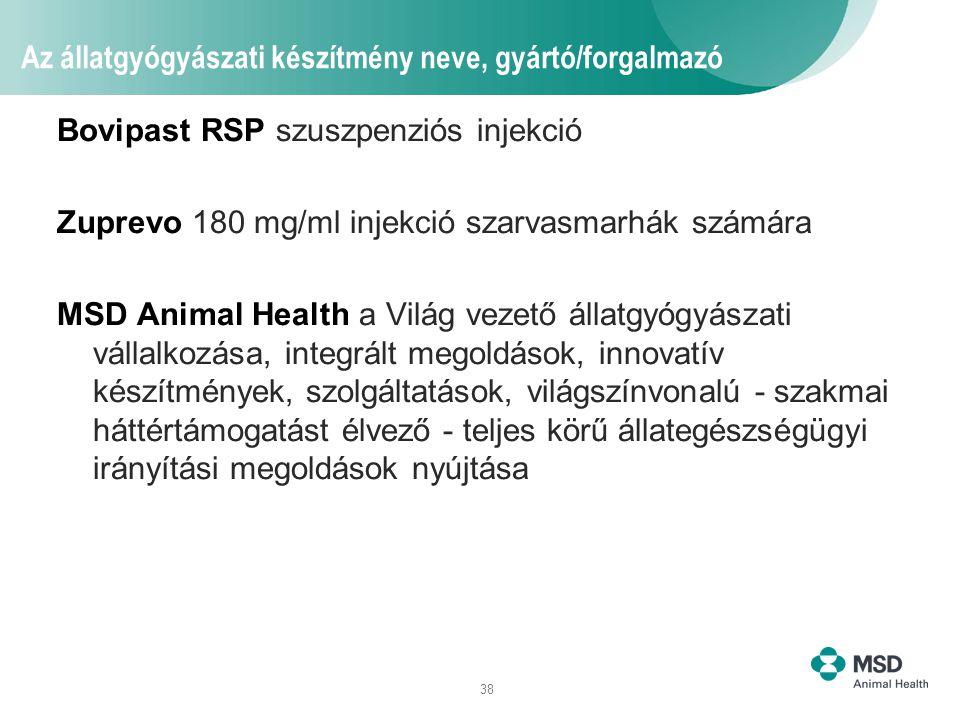 38 Az állatgyógyászati készítmény neve, gyártó/forgalmazó Bovipast RSP szuszpenziós injekció Zuprevo 180 mg/ml injekció szarvasmarhák számára MSD Anim
