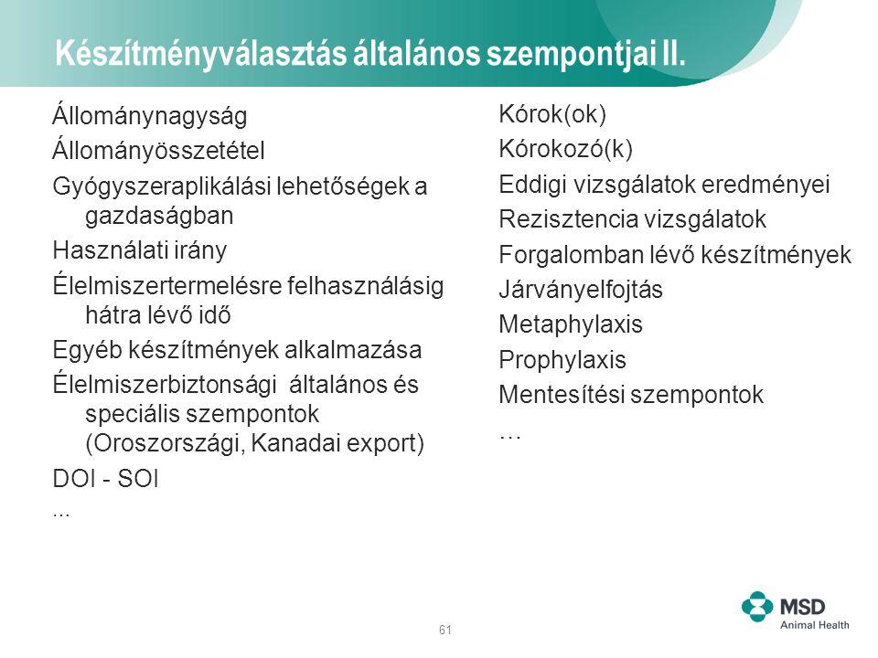 61 Készítményválasztás általános szempontjai II. Állománynagyság Állományösszetétel Gyógyszeraplikálási lehetőségek a gazdaságban Használati irány Éle