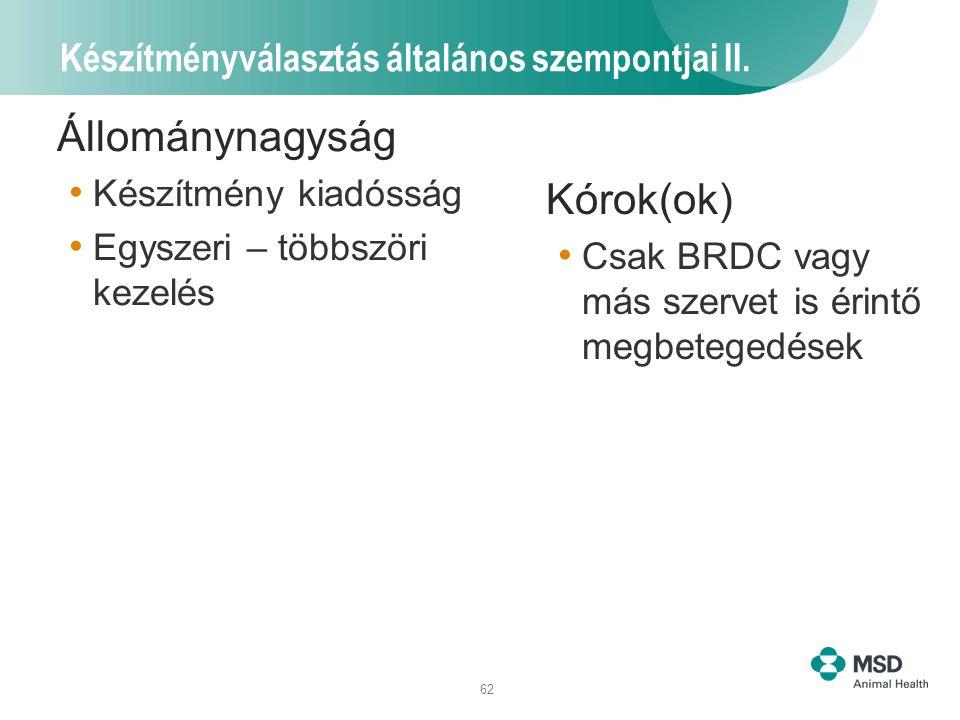 62 Készítményválasztás általános szempontjai II. Állománynagyság Készítmény kiadósság Egyszeri – többszöri kezelés Kórok(ok) Csak BRDC vagy más szerve
