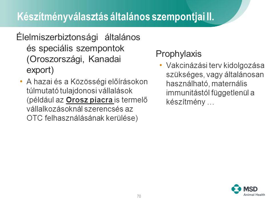 70 Készítményválasztás általános szempontjai II. Élelmiszerbiztonsági általános és speciális szempontok (Oroszországi, Kanadai export) A hazai és a Kö