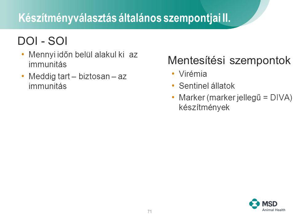 71 Készítményválasztás általános szempontjai II. DOI - SOI Mennyi időn belül alakul ki az immunitás Meddig tart – biztosan – az immunitás Mentesítési