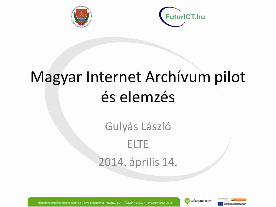 Magyar Internet Archívum pilot és elemzés Gulyás László ELTE 2014. április 14.