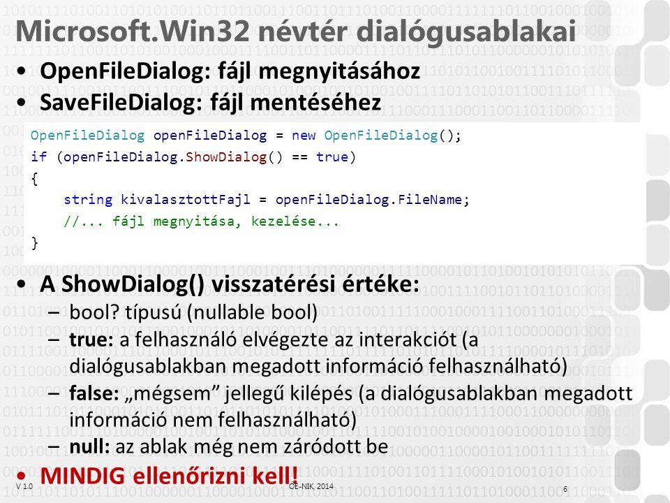 V 1.0ÓE-NIK, 2014 Microsoft.Win32 névtér dialógusablakai OpenFileDialog: fájl megnyitásához SaveFileDialog: fájl mentéséhez A ShowDialog() visszatérési értéke: –bool.