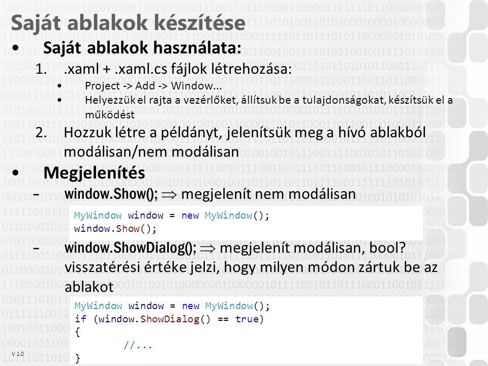 V 1.0ÓE-NIK, 2014 9 Saját ablakok készítése Saját ablakok használata: 1..xaml +.xaml.cs fájlok létrehozása: Project -> Add -> Window...