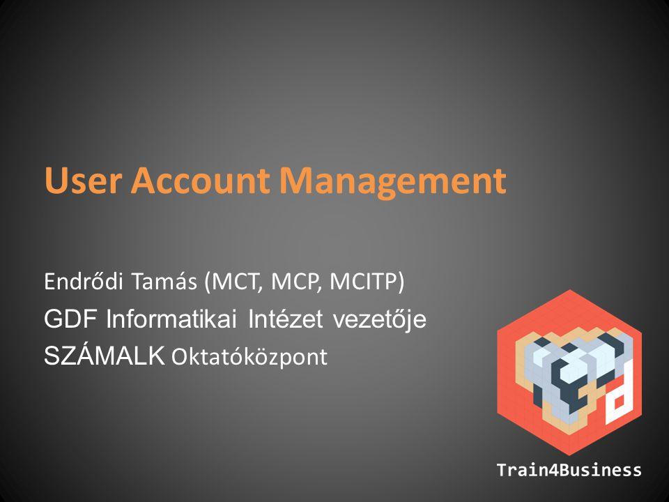 User Account Management Endrődi Tamás (MCT, MCP, MCITP) GDF Informatikai Intézet vezetője SZÁMALK Oktatóközpont