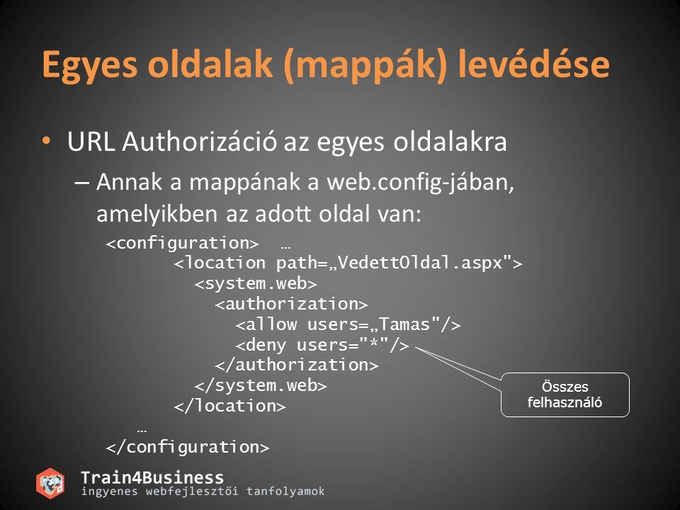 Egyes oldalak (mappák) levédése URL Authorizáció az egyes oldalakra – Annak a mappának a web.config-jában, amelyikben az adott oldal van: … … Összes felhasználó
