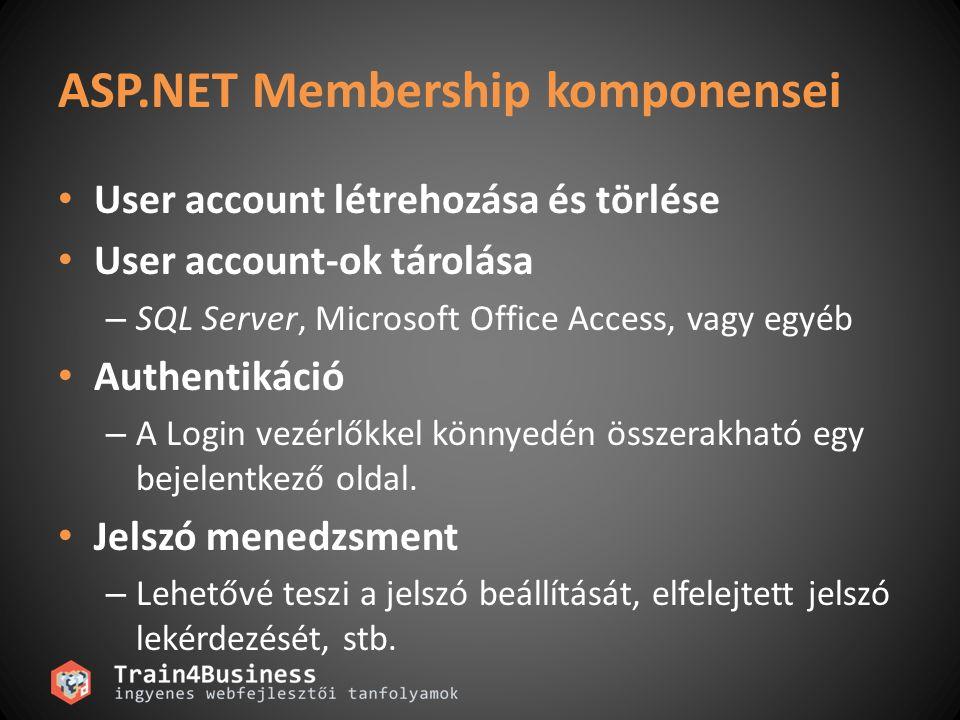ASP.NET Membership komponensei User account létrehozása és törlése User account-ok tárolása – SQL Server, Microsoft Office Access, vagy egyéb Authentikáció – A Login vezérlőkkel könnyedén összerakható egy bejelentkező oldal.