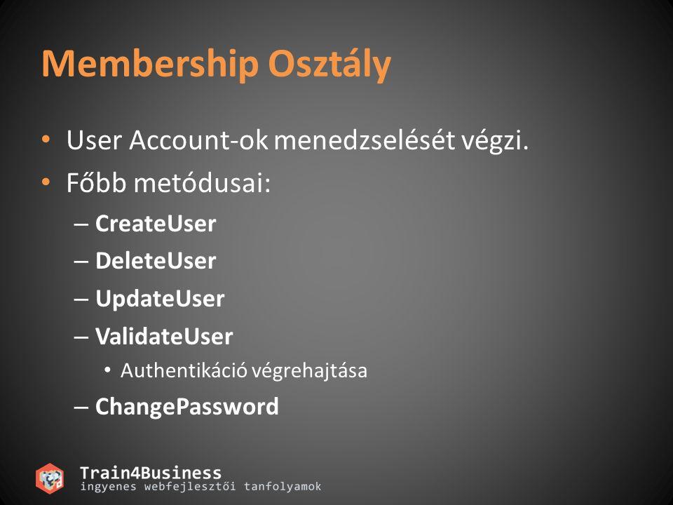Membership Osztály User Account-ok menedzselését végzi. Főbb metódusai: – CreateUser – DeleteUser – UpdateUser – ValidateUser Authentikáció végrehajtá
