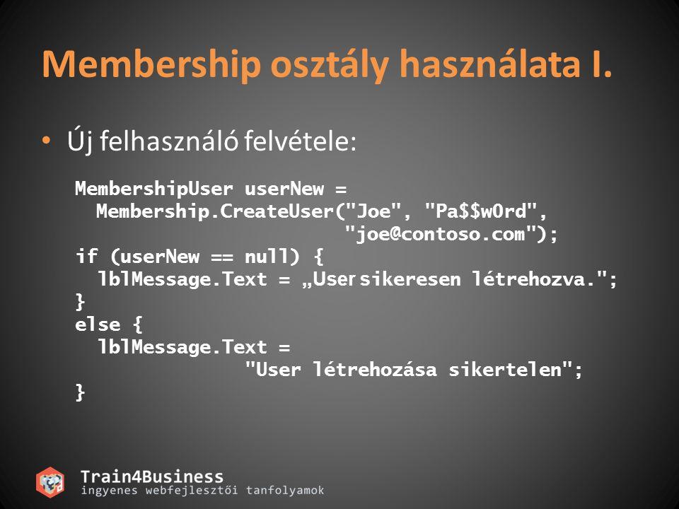 Membership osztály használata I. Új felhasználó felvétele: MembershipUser userNew = Membership.CreateUser(