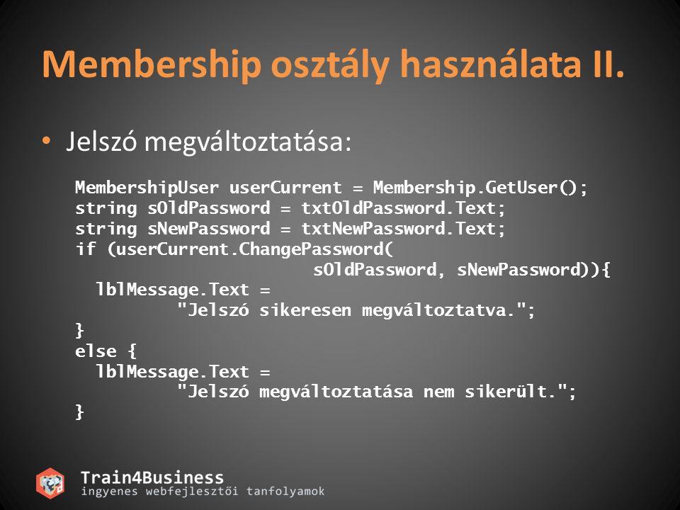 Membership osztály használata II. Jelszó megváltoztatása: MembershipUser userCurrent = Membership.GetUser(); string sOldPassword = txtOldPassword.Text