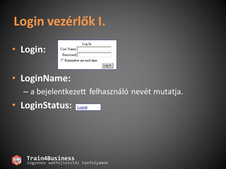 Login vezérlők I. Login: LoginName: – a bejelentkezett felhasználó nevét mutatja. LoginStatus:
