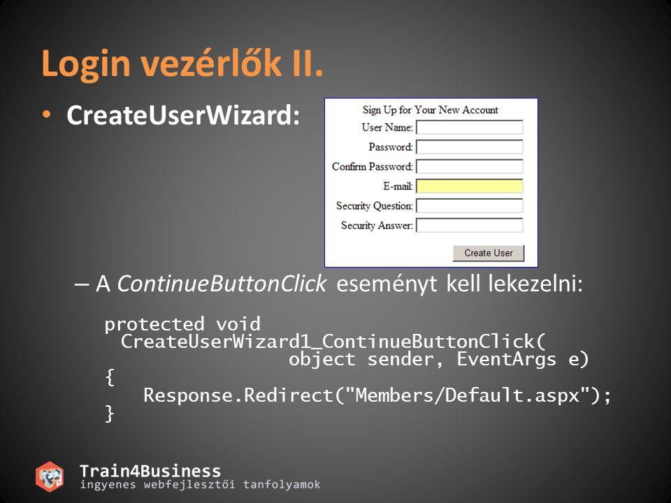 Login vezérlők II. CreateUserWizard: – A ContinueButtonClick eseményt kell lekezelni: protected void CreateUserWizard1_ContinueButtonClick( object sen