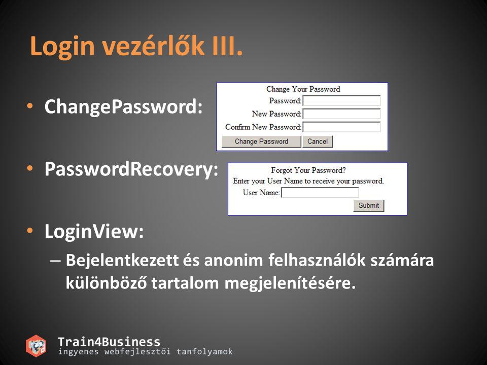 Login vezérlők III. ChangePassword: PasswordRecovery: LoginView: – Bejelentkezett és anonim felhasználók számára különböző tartalom megjelenítésére.
