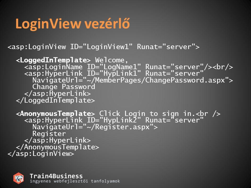 LoginView vezérlő Welcome, <asp:HyperLink ID= HypLink1 Runat= server NavigateUrl= ~/MemberPages/ChangePassword.aspx > Change Password Click Login to sign in.