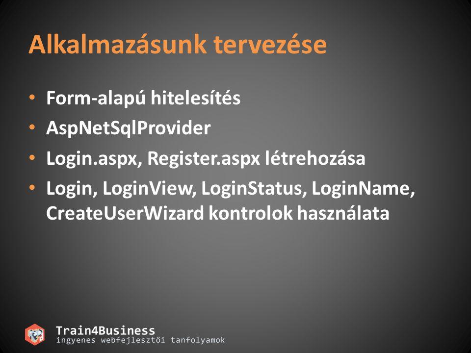Alkalmazásunk tervezése Form-alapú hitelesítés AspNetSqlProvider Login.aspx, Register.aspx létrehozása Login, LoginView, LoginStatus, LoginName, CreateUserWizard kontrolok használata
