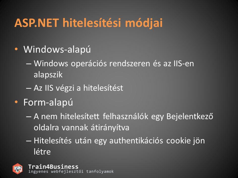 ASP.NET hitelesítési módjai Windows-alapú – Windows operációs rendszeren és az IIS-en alapszik – Az IIS végzi a hitelesítést Form-alapú – A nem hitelesített felhasználók egy Bejelentkező oldalra vannak átirányítva – Hitelesítés után egy authentikációs cookie jön létre