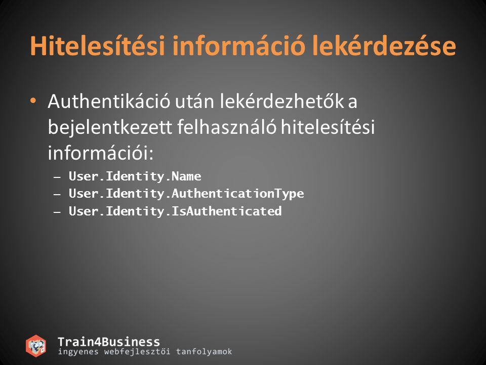 Hitelesítési információ lekérdezése Authentikáció után lekérdezhetők a bejelentkezett felhasználó hitelesítési információi: – User.Identity.Name – User.Identity.AuthenticationType – User.Identity.IsAuthenticated