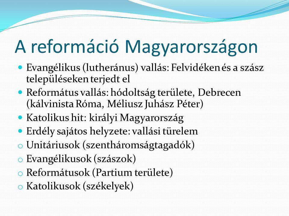 A reformáció Magyarországon Evangélikus (lutheránus) vallás: Felvidéken és a szász településeken terjedt el Református vallás: hódoltság területe, Deb