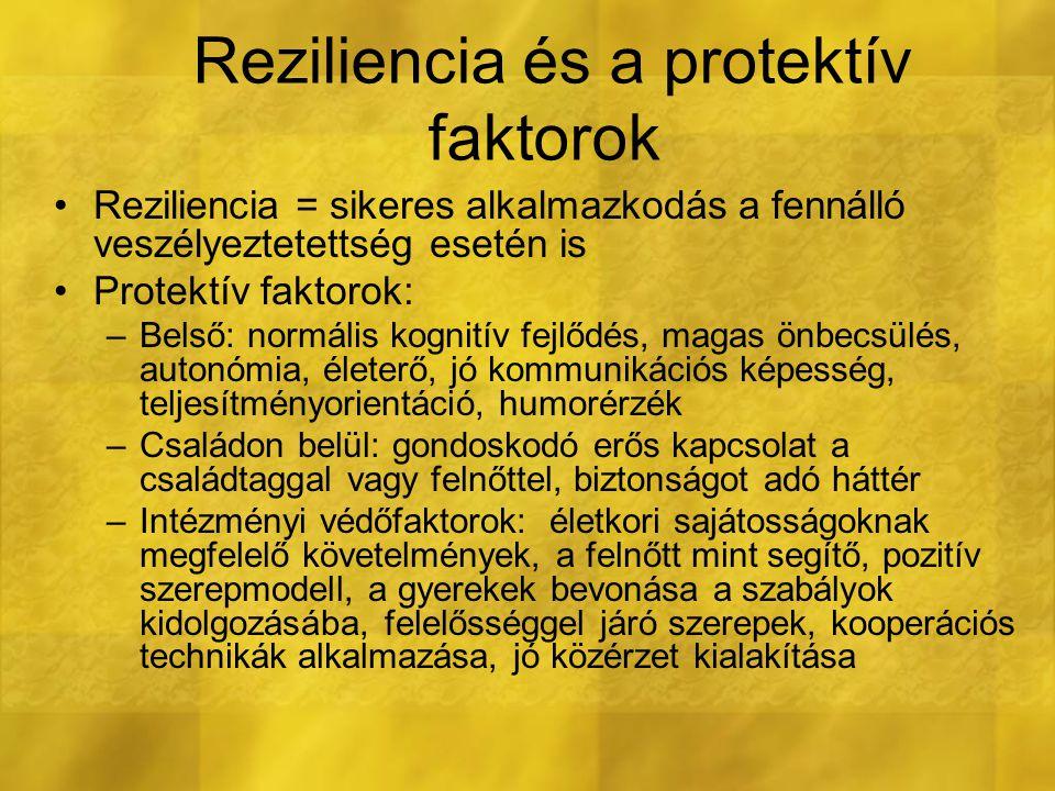 Reziliencia és a protektív faktorok Reziliencia = sikeres alkalmazkodás a fennálló veszélyeztetettség esetén is Protektív faktorok: –Belső: normális k