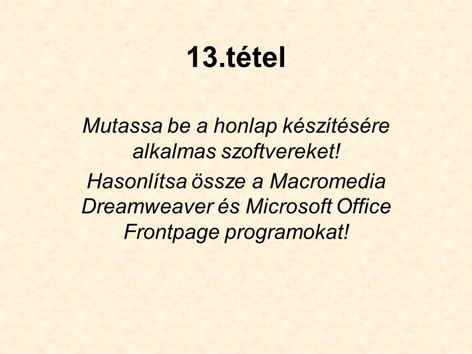 13.tétel Mutassa be a honlap készítésére alkalmas szoftvereket! Hasonlítsa össze a Macromedia Dreamweaver és Microsoft Office Frontpage programokat!