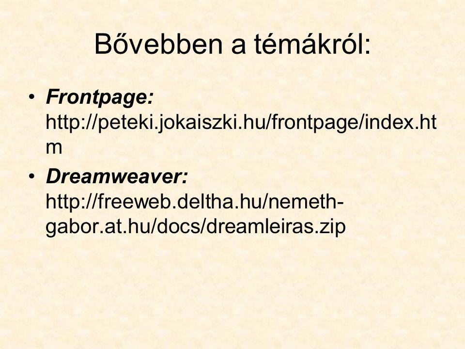 Bővebben a témákról: Frontpage: http://peteki.jokaiszki.hu/frontpage/index.ht m Dreamweaver: http://freeweb.deltha.hu/nemeth- gabor.at.hu/docs/dreamle