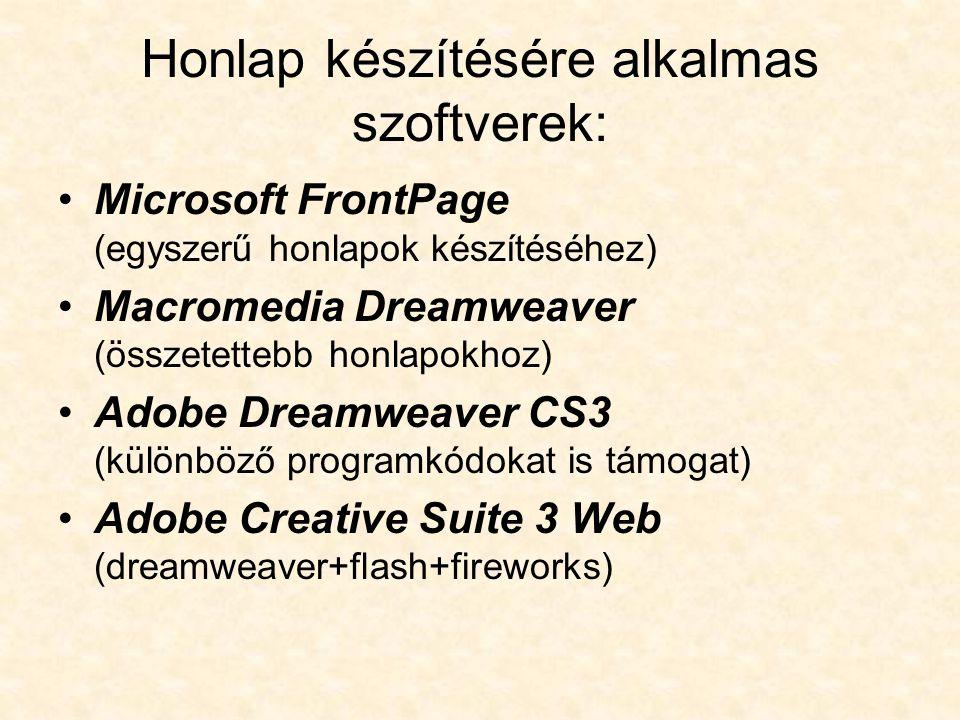 Honlap készítésére alkalmas szoftverek: Microsoft FrontPage (egyszerű honlapok készítéséhez) Macromedia Dreamweaver (összetettebb honlapokhoz) Adobe D
