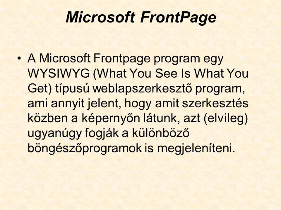 Microsoft FrontPage A FrontPage előnye sok más honlapkészítő programmal szemben, hogy a felépítése a már sokak által ismert Microsoft Word-re épül, ezáltal egyszerűbben helyezhetjük el honlapunk szövegét, táblázatait, valamint a különböző képek és hanganyagok beszúrását.