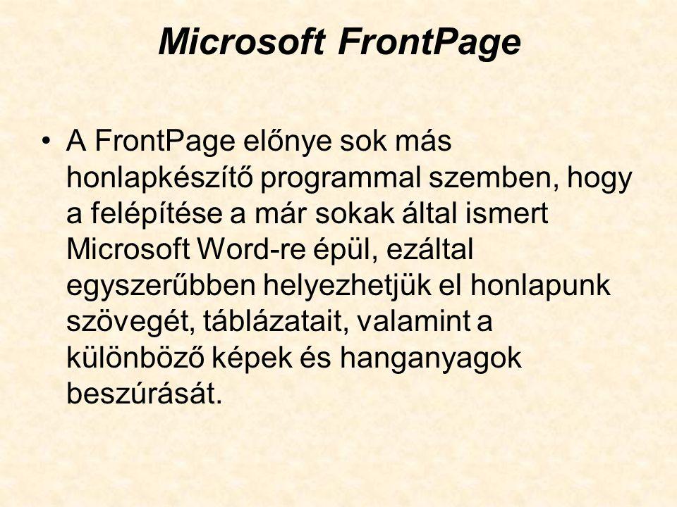 Microsoft FrontPage A FrontPage előnye sok más honlapkészítő programmal szemben, hogy a felépítése a már sokak által ismert Microsoft Word-re épül, ez