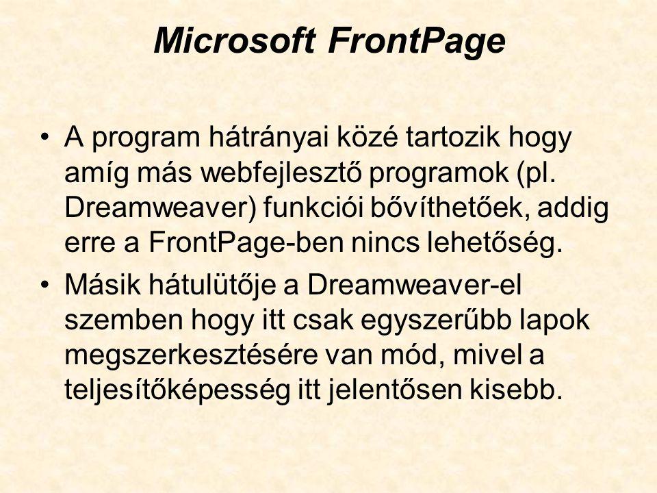 Microsoft FrontPage A program hátrányai közé tartozik hogy amíg más webfejlesztő programok (pl. Dreamweaver) funkciói bővíthetőek, addig erre a FrontP