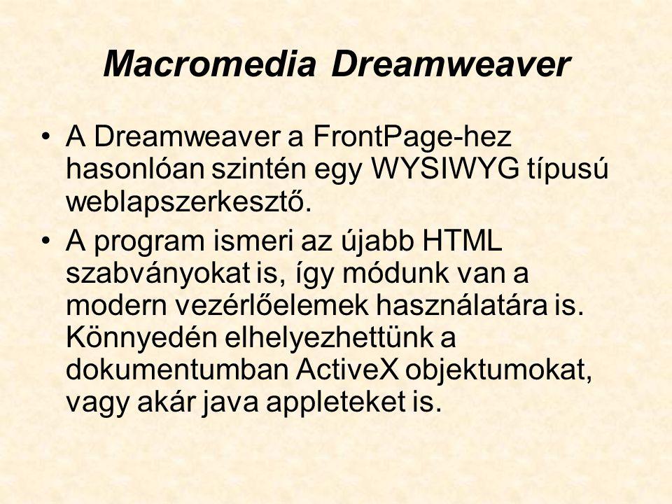 Macromedia Dreamweaver A Dreamweaver a FrontPage-hez hasonlóan szintén egy WYSIWYG típusú weblapszerkesztő. A program ismeri az újabb HTML szabványoka