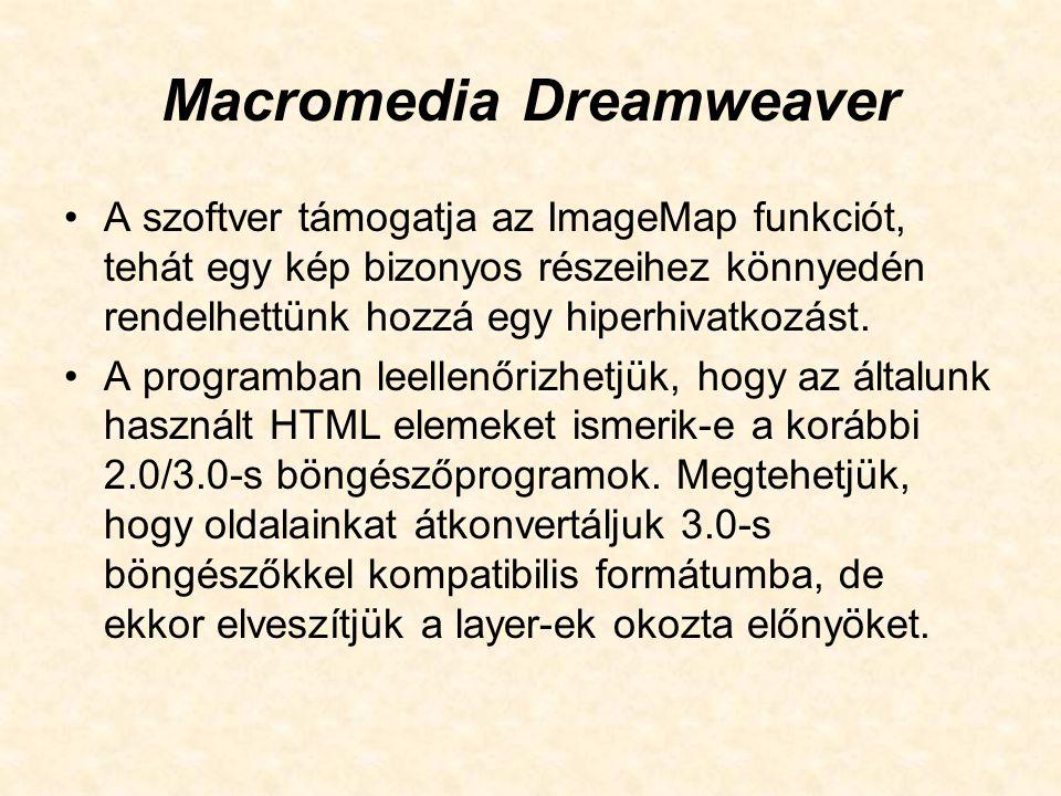 Macromedia Dreamweaver A Dreamweaver segítségével még az oldalban elhelyezett hiperhivatkozások helyes működése is ellenőrizhető.