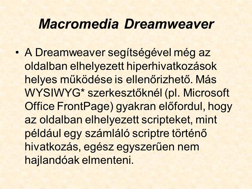 """Macromedia Dreamweaver A szoftver egyéb előnyei közé tartoznak még az """"Objects panelen található forrógombok, mellyel rengeteg előre legyártott objektumot lehet beszúrni (Active X, Java Script, ImageMap), valamint a forrás és a link tesztelés, ahol a program leteszteli, és kiírja az előforduló hibákat."""