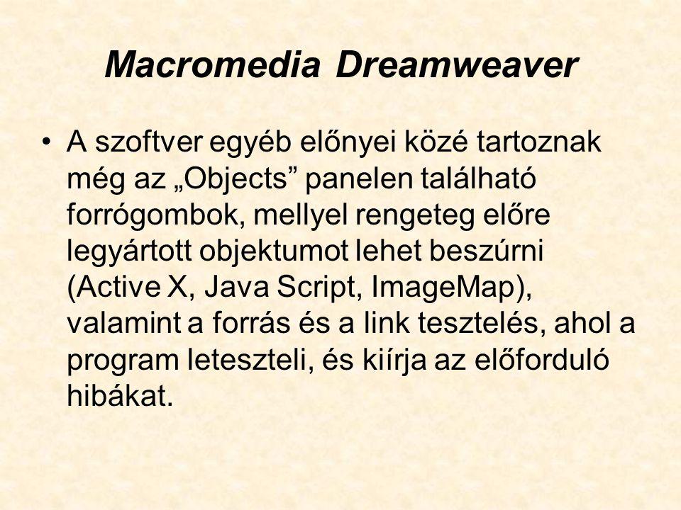 """Macromedia Dreamweaver A szoftver egyéb előnyei közé tartoznak még az """"Objects"""" panelen található forrógombok, mellyel rengeteg előre legyártott objek"""