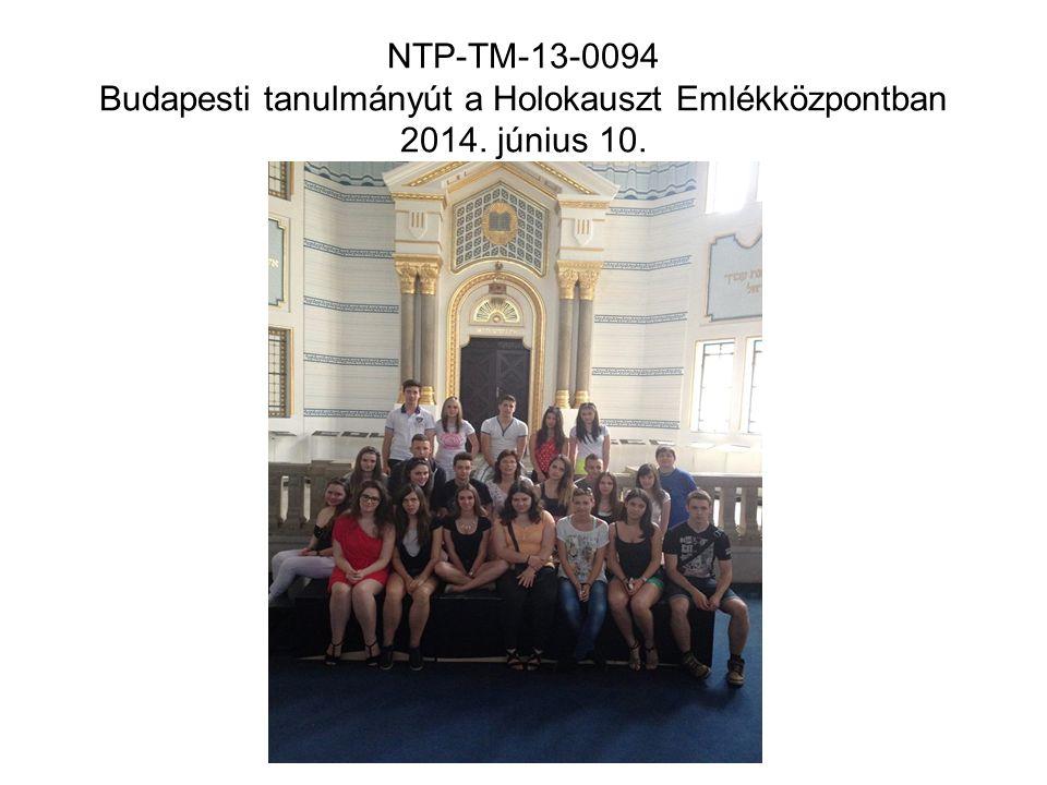 NTP-TM-13-0094 Budapesti tanulmányút a Holokauszt Emlékközpontban 2014. június 10.