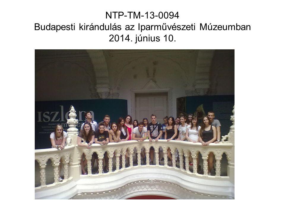 NTP-TM-13-0094 Budapesti kirándulás az Iparművészeti Múzeumban 2014. június 10.