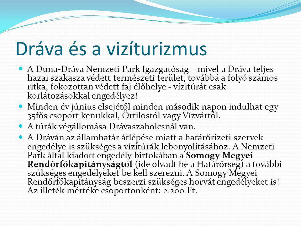 Dráva és a vizíturizmus A Duna-Dráva Nemzeti Park Igazgatóság – mivel a Dráva teljes hazai szakasza védett természeti terület, továbbá a folyó számos