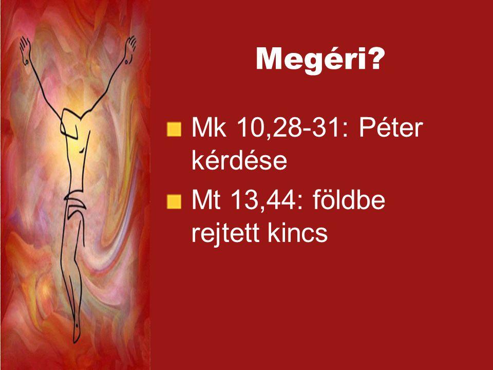Megéri? Mk 10,28-31: Péter kérdése Mt 13,44: földbe rejtett kincs