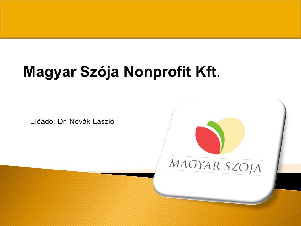 Magyar Szója Nonprofit Kft. Előadó: Dr. Novák László