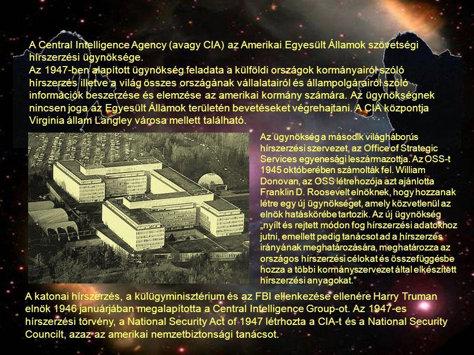 A Central Intelligence Agency (avagy CIA) az Amerikai Egyesült Államok szövetségi hírszerzési ügynöksége. Az 1947-ben alapított ügynökség feladata a k