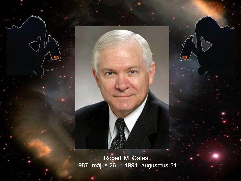 Robert M. Gates 1987. május 26. – 1991. augusztus 31