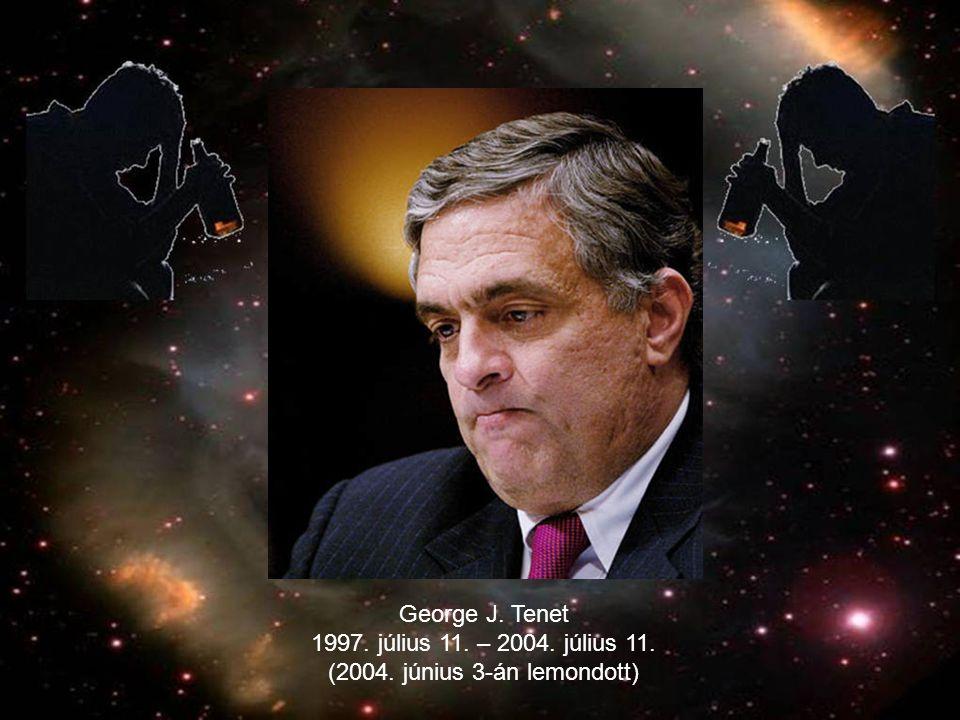 George J. Tenet 1997. július 11. – 2004. július 11. (2004. június 3-án lemondott)