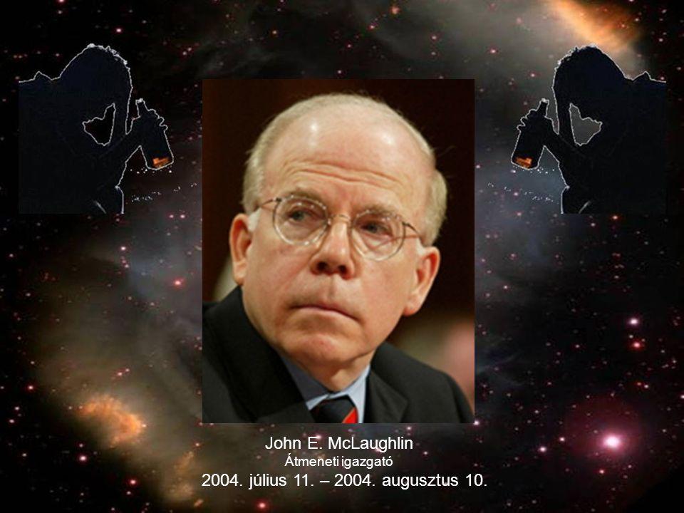 John E. McLaughlin Átmeneti igazgató 2004. július 11. – 2004. augusztus 10.