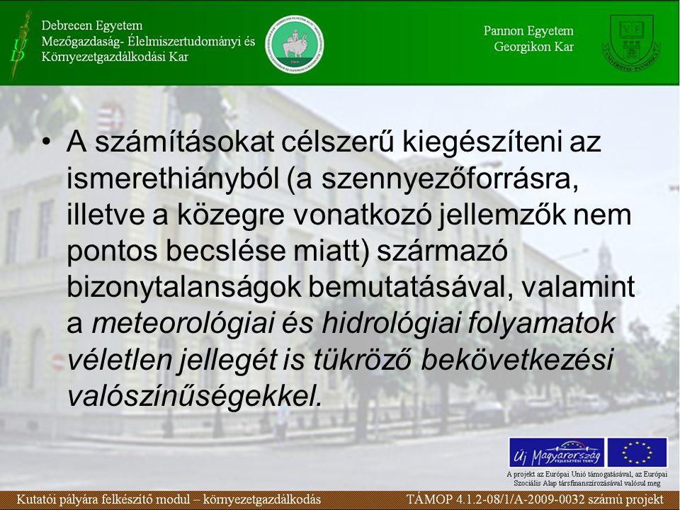 A számításokat célszerű kiegészíteni az ismerethiányból (a szennyezőforrásra, illetve a közegre vonatkozó jellemzők nem pontos becslése miatt) származó bizonytalanságok bemutatásával, valamint a meteorológiai és hidrológiai folyamatok véletlen jellegét is tükröző bekövetkezési valószínűségekkel.